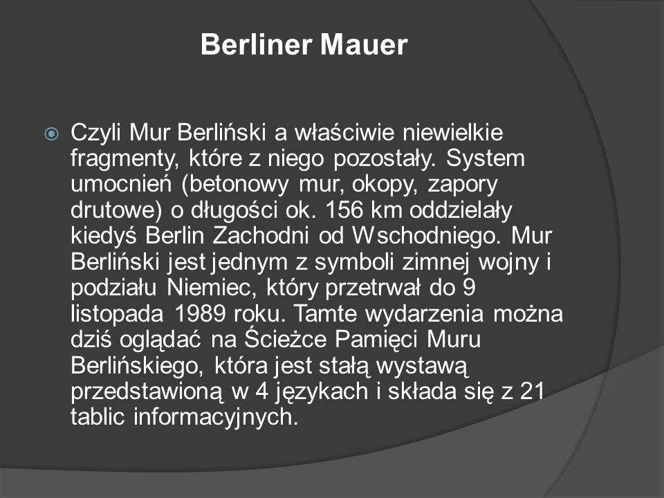Berliner Mauer  Czyli Mur Berliński a właściwie niewielkie fragmenty, które z niego pozostały.
