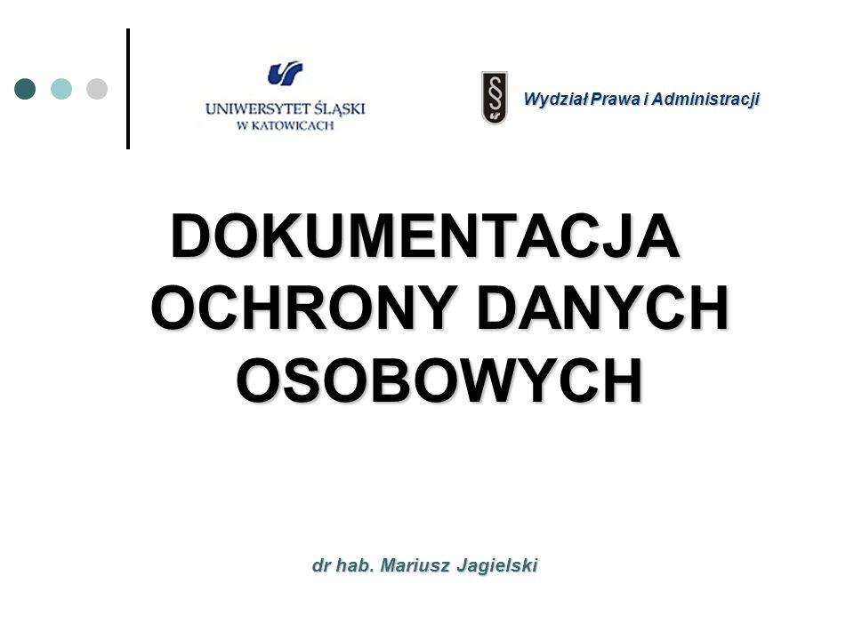 dr hab. Mariusz Jagielski DOKUMENTACJA OCHRONY DANYCH OSOBOWYCH Wydział Prawa i Administracji