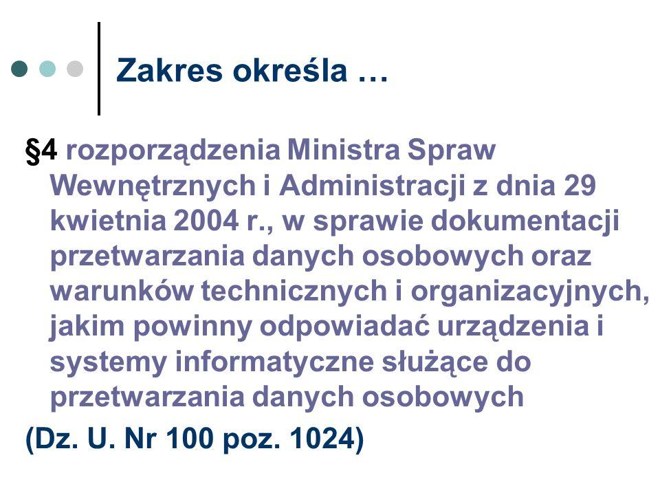 Zakres określa … §4 rozporządzenia Ministra Spraw Wewnętrznych i Administracji z dnia 29 kwietnia 2004 r., w sprawie dokumentacji przetwarzania danych