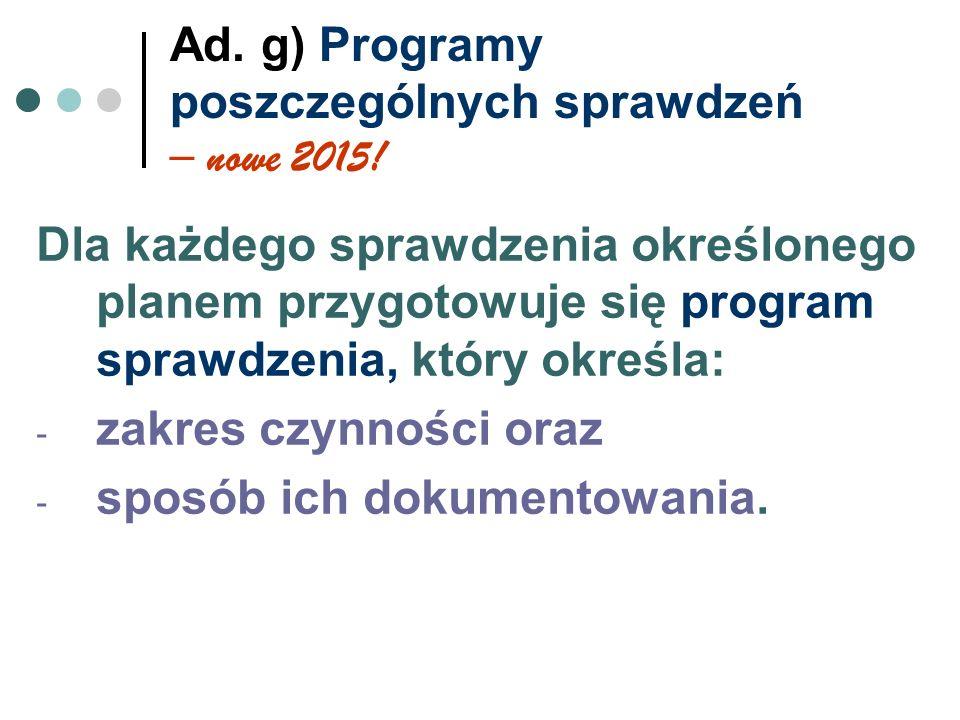 Ad. g) Programy poszczególnych sprawdzeń – nowe 2015! Dla każdego sprawdzenia określonego planem przygotowuje się program sprawdzenia, który określa: