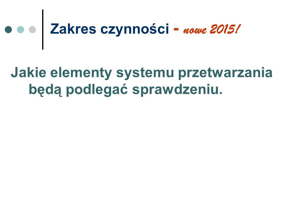 Zakres czynności - nowe 2015! Jakie elementy systemu przetwarzania będą podlegać sprawdzeniu.