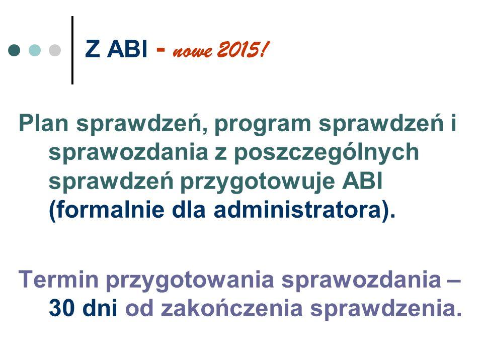 Z ABI - nowe 2015! Plan sprawdzeń, program sprawdzeń i sprawozdania z poszczególnych sprawdzeń przygotowuje ABI (formalnie dla administratora). Termin