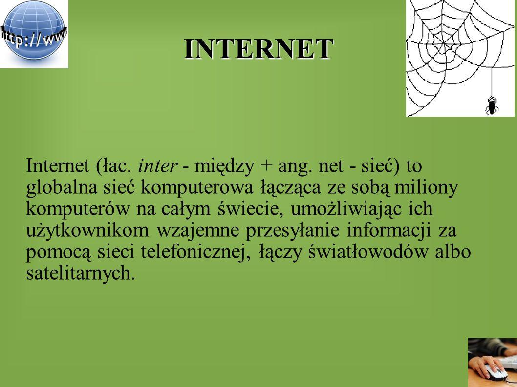 INTERNET Internet (łac. inter - między + ang. net - sieć) to globalna sieć komputerowa łącząca ze sobą miliony komputerów na całym świecie, umożliwiaj