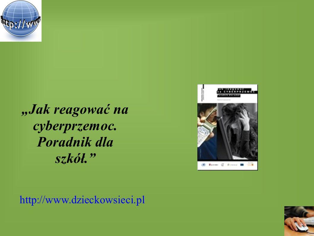 """""""Jak reagować na cyberprzemoc. Poradnik dla szkół."""" http://www.dzieckowsieci.pl"""
