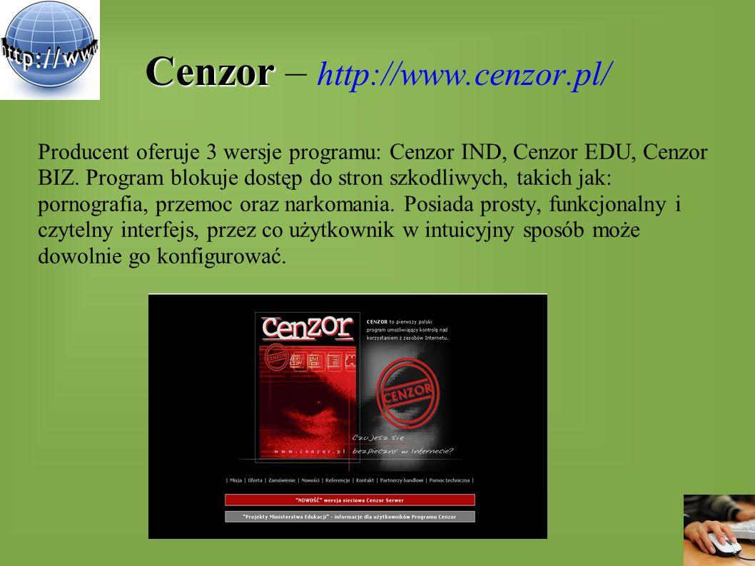 Cenzor Cenzor – http://www.cenzor.pl/ Producent oferuje 3 wersje programu: Cenzor IND, Cenzor EDU, Cenzor BIZ. Program blokuje dostęp do stron szkodli