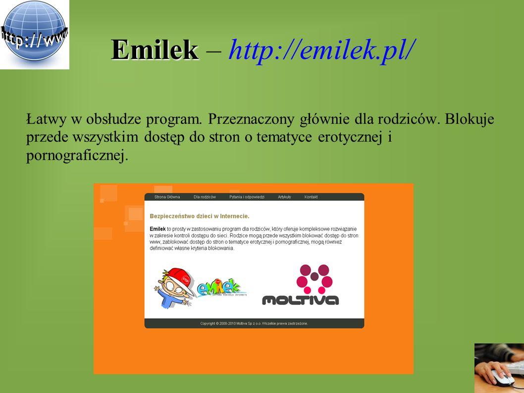Emilek Emilek – http://emilek.pl/ Łatwy w obsłudze program. Przeznaczony głównie dla rodziców. Blokuje przede wszystkim dostęp do stron o tematyce ero