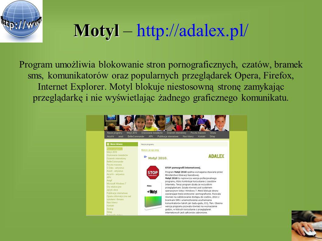 Motyl Motyl – http://adalex.pl/ Program umożliwia blokowanie stron pornograficznych, czatów, bramek sms, komunikatorów oraz popularnych przeglądarek O