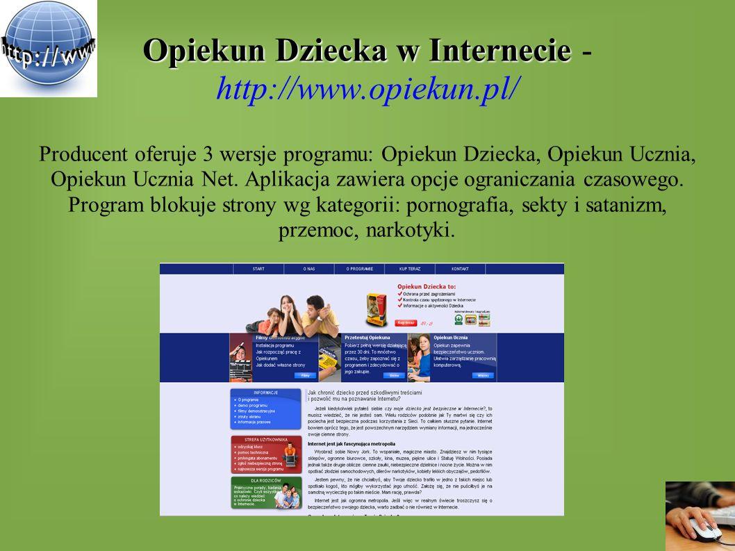 Opiekun Dziecka w Internecie Opiekun Dziecka w Internecie - http://www.opiekun.pl/ Producent oferuje 3 wersje programu: Opiekun Dziecka, Opiekun Uczni
