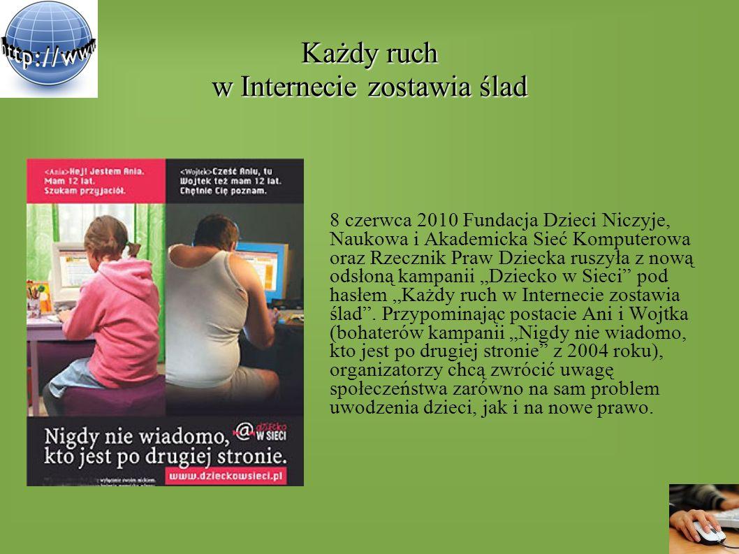 Każdy ruch w Internecie zostawia ślad 8 czerwca 2010 Fundacja Dzieci Niczyje, Naukowa i Akademicka Sieć Komputerowa oraz Rzecznik Praw Dziecka ruszyła