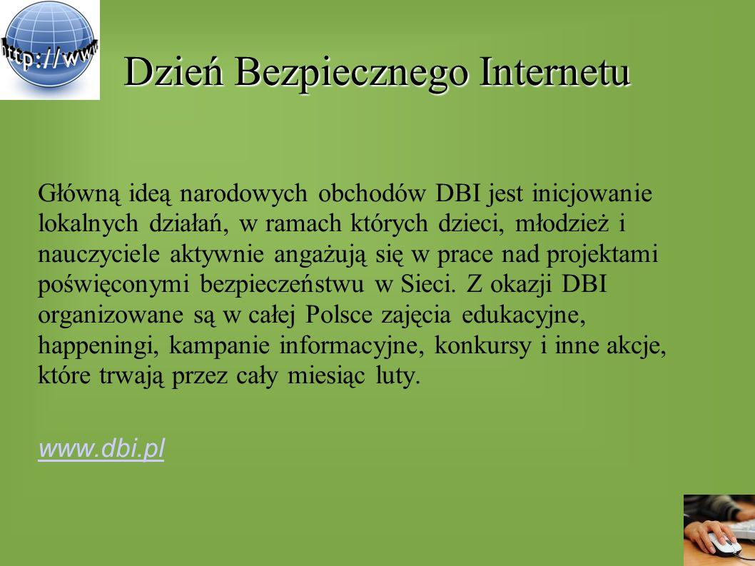 Dzień Bezpiecznego Internetu Główną ideą narodowych obchodów DBI jest inicjowanie lokalnych działań, w ramach których dzieci, młodzież i nauczyciele a