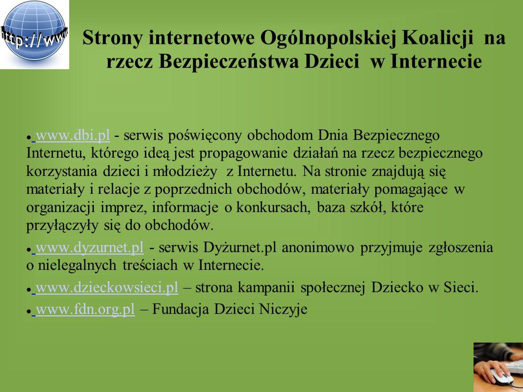 Strony internetowe Ogólnopolskiej Koalicji na rzecz Bezpieczeństwa Dzieci w Internecie www.dbi.pl - serwis poświęcony obchodom Dnia Bezpiecznego Inter