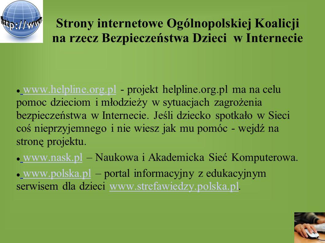Strony internetowe Ogólnopolskiej Koalicji na rzecz Bezpieczeństwa Dzieci w Internecie www.helpline.org.pl - projekt helpline.org.pl ma na celu pomoc