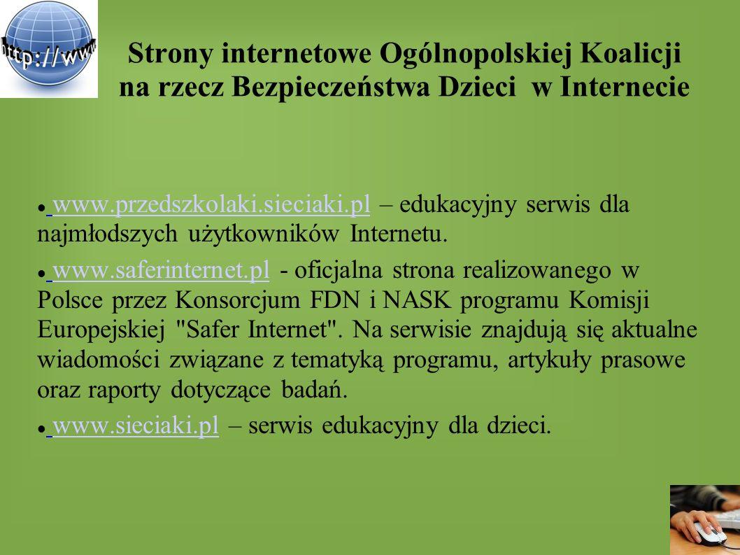 Strony internetowe Ogólnopolskiej Koalicji na rzecz Bezpieczeństwa Dzieci w Internecie www.przedszkolaki.sieciaki.pl – edukacyjny serwis dla najmłodsz