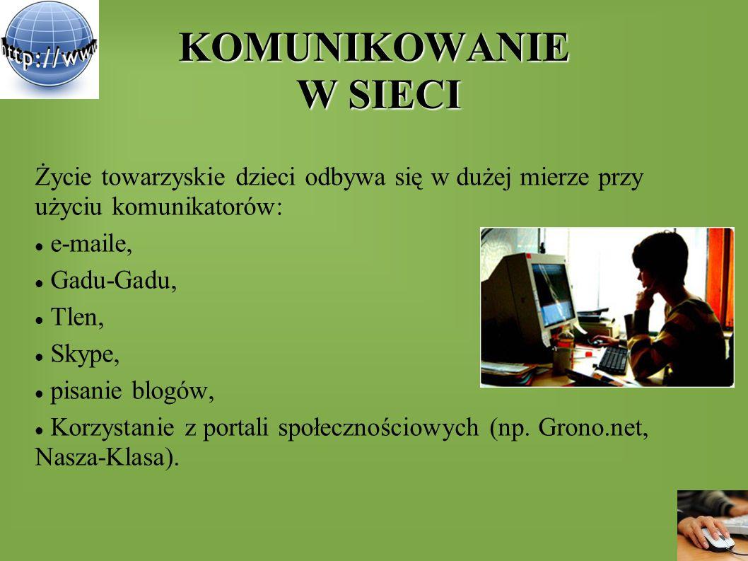 KOMUNIKOWANIE W SIECI Życie towarzyskie dzieci odbywa się w dużej mierze przy użyciu komunikatorów: e-maile, Gadu-Gadu, Tlen, Skype, pisanie blogów, K