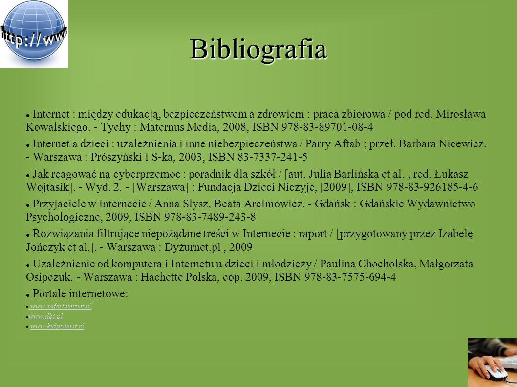 Bibliografia Internet : między edukacją, bezpieczeństwem a zdrowiem : praca zbiorowa / pod red. Mirosława Kowalskiego. - Tychy : Maternus Media, 2008,