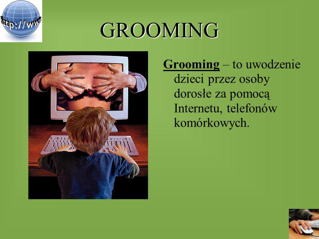 GROOMING Dorośli często udają rówieśnika swej ofiary, stopniowo zdobywając jej zaufanie, dane osobowe, zdjęcia.