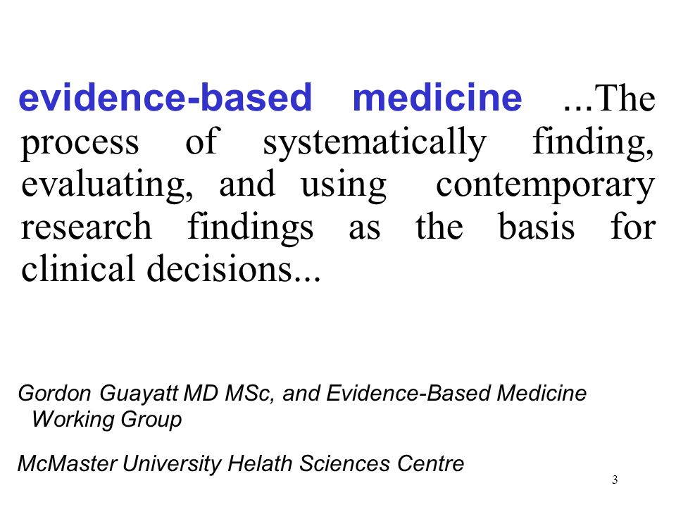 3 evidence-based medicine... The process of systematically finding, evaluating, and using contemporary research findings as the basis for clinical dec