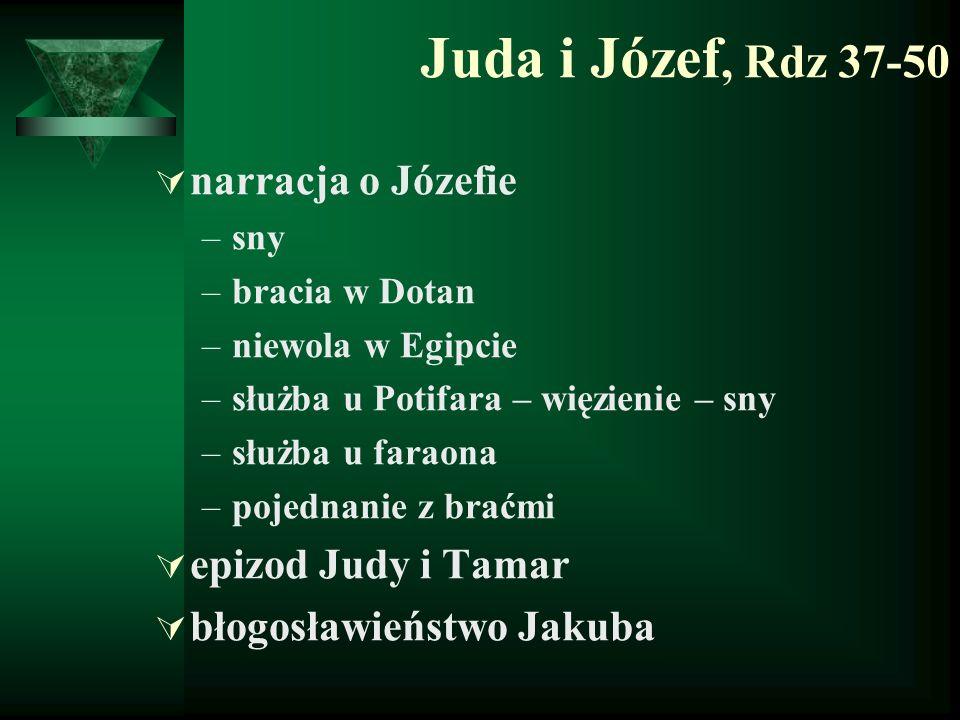 Juda i Józef, Rdz 37-50  narracja o Józefie –sny –bracia w Dotan –niewola w Egipcie –służba u Potifara – więzienie – sny –służba u faraona –pojednani