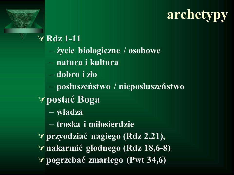 archetypy  Rdz 1-11 –życie biologiczne / osobowe –natura i kultura –dobro i zło –posłuszeństwo / nieposłuszeństwo  postać Boga –władza –troska i mił