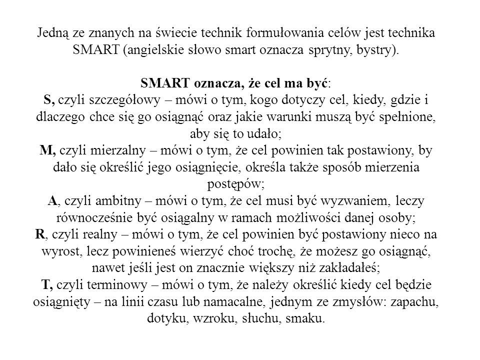 Jedną ze znanych na świecie technik formułowania celów jest technika SMART (angielskie słowo smart oznacza sprytny, bystry).