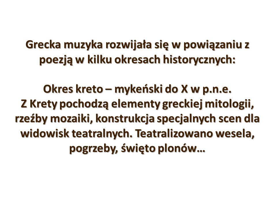 Grecka muzyka rozwijała się w powiązaniu z poezją w kilku okresach historycznych: Okres kreto – mykeński do X w p.n.e.