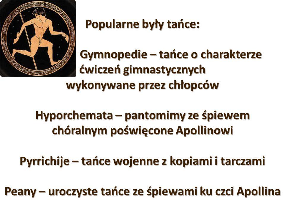 Popularne były tańce: Gymnopedie – tańce o charakterze ćwiczeń gimnastycznych wykonywane przez chłopców Hyporchemata – pantomimy ze śpiewem chóralnym poświęcone Apollinowi Pyrrichije – tańce wojenne z kopiami i tarczami Peany – uroczyste tańce ze śpiewami ku czci Apollina