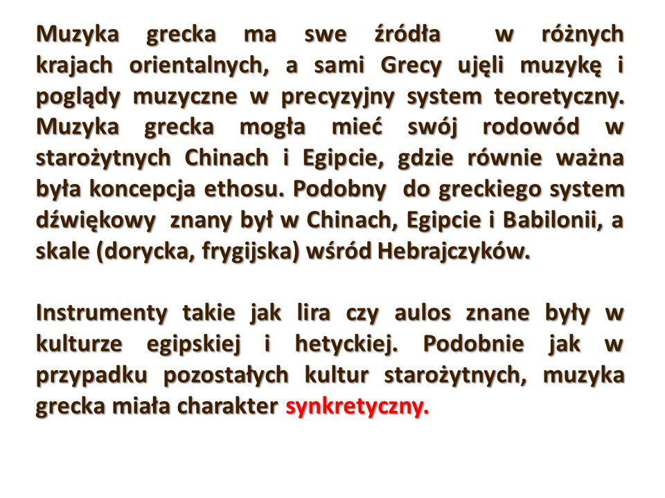 Muzyka grecka ma swe źródła w różnych krajach orientalnych, a sami Grecy ujęli muzykę i poglądy muzyczne w precyzyjny system teoretyczny. Muzyka greck