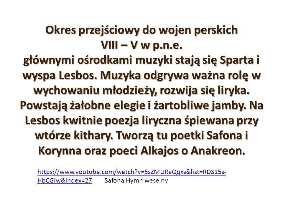 Okres przejściowy do wojen perskich VIII – V w p.n.e. głównymi ośrodkami muzyki stają się Sparta i wyspa Lesbos. Muzyka odgrywa ważna rolę w wychowani
