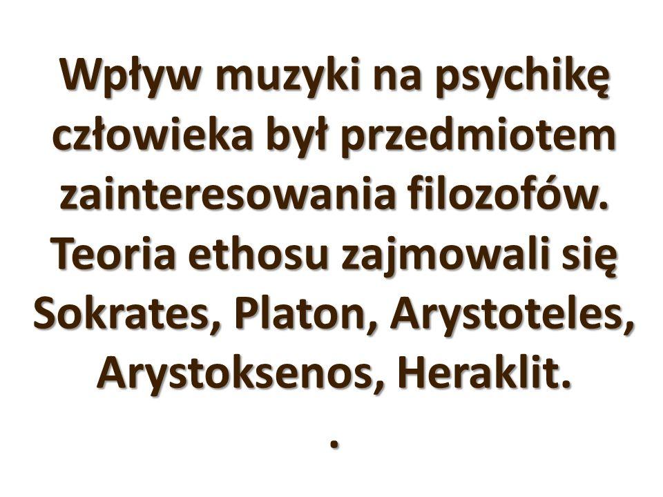 Wpływ muzyki na psychikę człowieka był przedmiotem zainteresowania filozofów. Teoria ethosu zajmowali się Sokrates, Platon, Arystoteles, Arystoksenos,