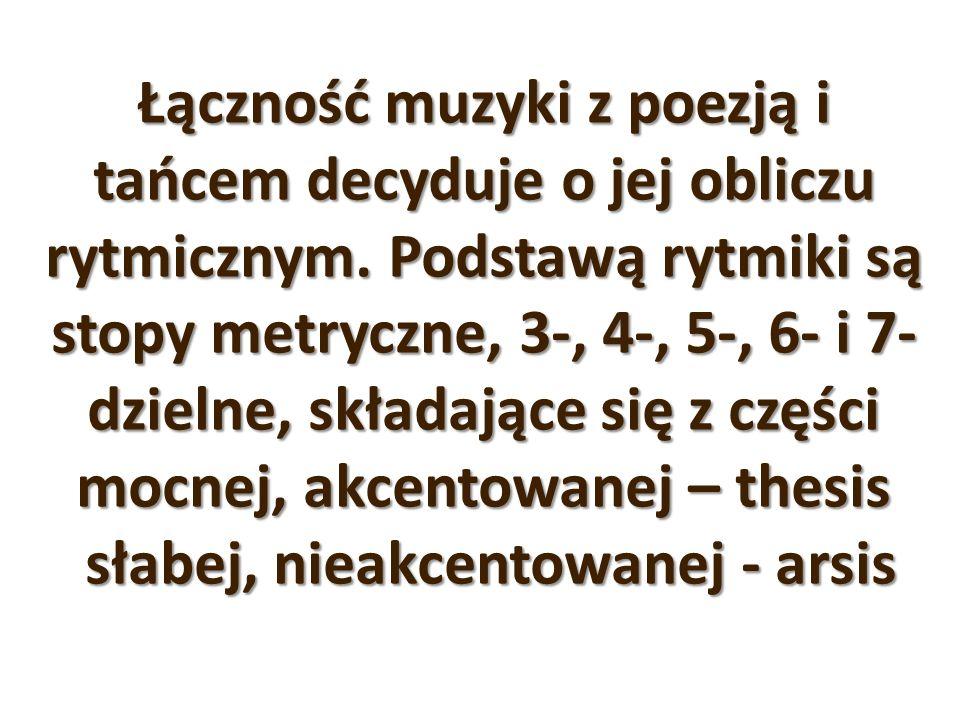 Łączność muzyki z poezją i tańcem decyduje o jej obliczu rytmicznym. Podstawą rytmiki są stopy metryczne, 3-, 4-, 5-, 6- i 7- dzielne, składające się