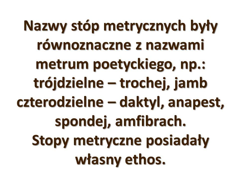 Nazwy stóp metrycznych były równoznaczne z nazwami metrum poetyckiego, np.: trójdzielne – trochej, jamb czterodzielne – daktyl, anapest, spondej, amfibrach.