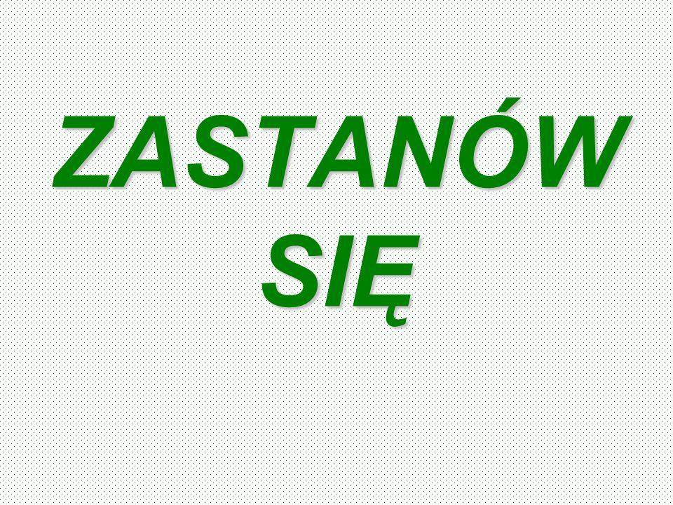 ZASTANÓW SIĘ