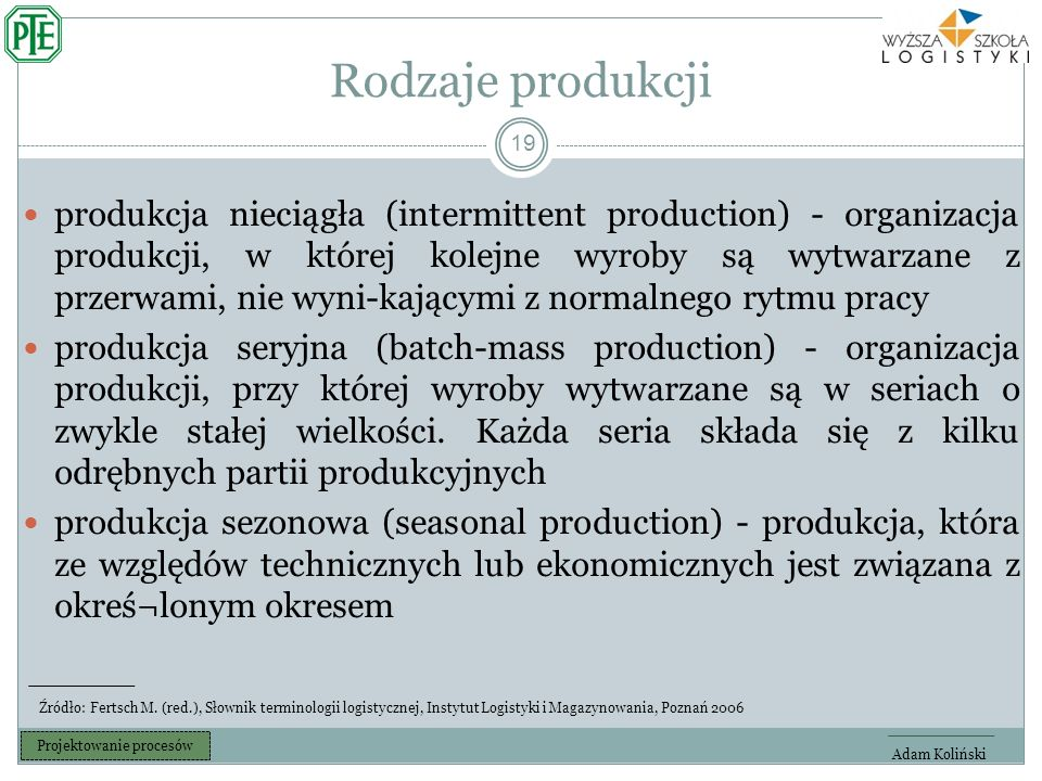 Rodzaje produkcji 19 produkcja nieciągła (intermittent production) - organizacja produkcji, w której kolejne wyroby są wytwarzane z przerwami, nie wyni-kającymi z normalnego rytmu pracy produkcja seryjna (batch-mass production) - organizacja produkcji, przy której wyroby wytwarzane są w seriach o zwykle stałej wielkości.