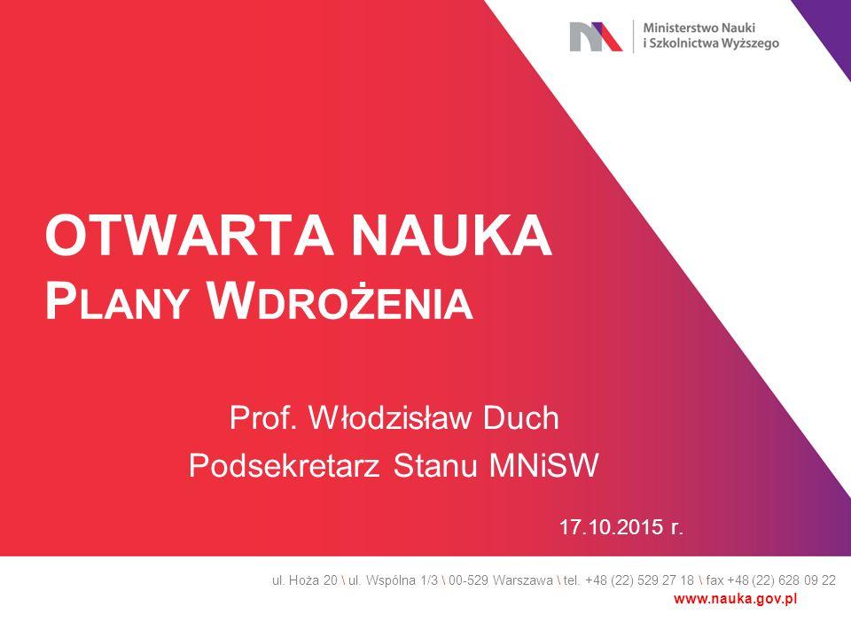 OTWARTA NAUKA P LANY W DROŻENIA Prof. Włodzisław Duch Podsekretarz Stanu MNiSW 17.10.2015 r. ul. Hoża 20 \ ul. Wspólna 1/3 \ 00-529 Warszawa \ tel. +4
