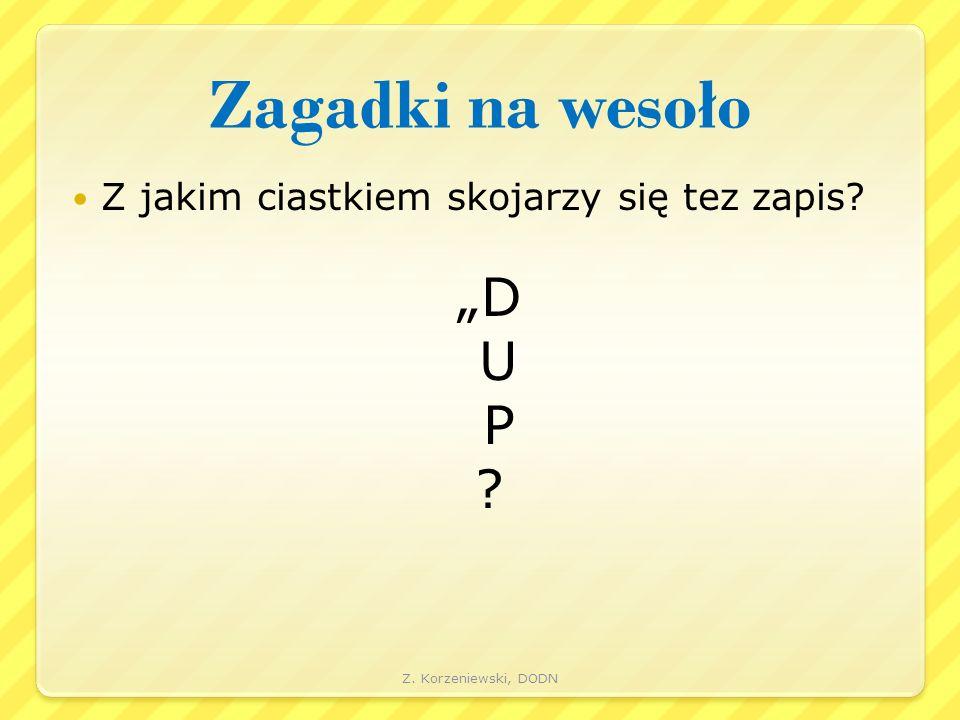 """Zagadki na wesoło Z jakim ciastkiem skojarzy się tez zapis """"D U P Z. Korzeniewski, DODN"""