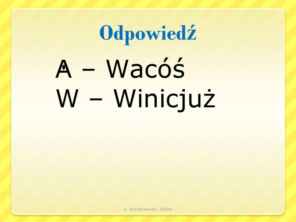 Odpowied ź A – Wacóś W – Winicjuż Z. Korzeniewski, DODN