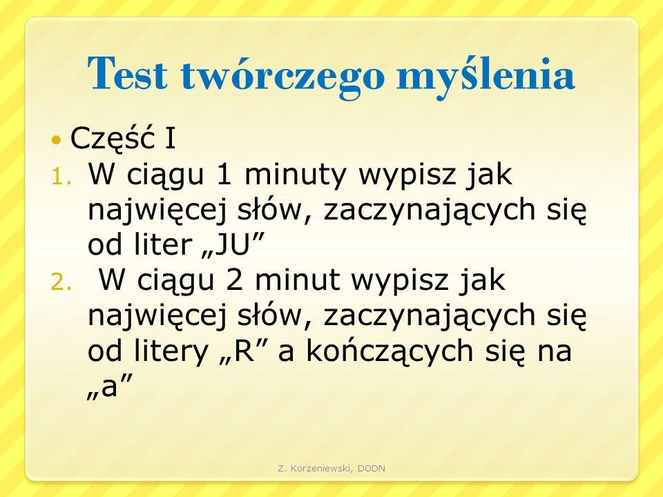 """Test twórczego my ś lenia Część I 1. W ciągu 1 minuty wypisz jak najwięcej słów, zaczynających się od liter """"JU"""" 2. W ciągu 2 minut wypisz jak najwięc"""