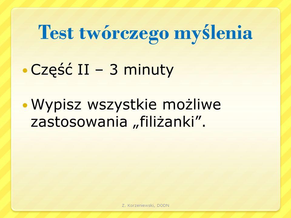 """Test twórczego my ś lenia Część II – 3 minuty Wypisz wszystkie możliwe zastosowania """"filiżanki"""". Z. Korzeniewski, DODN"""