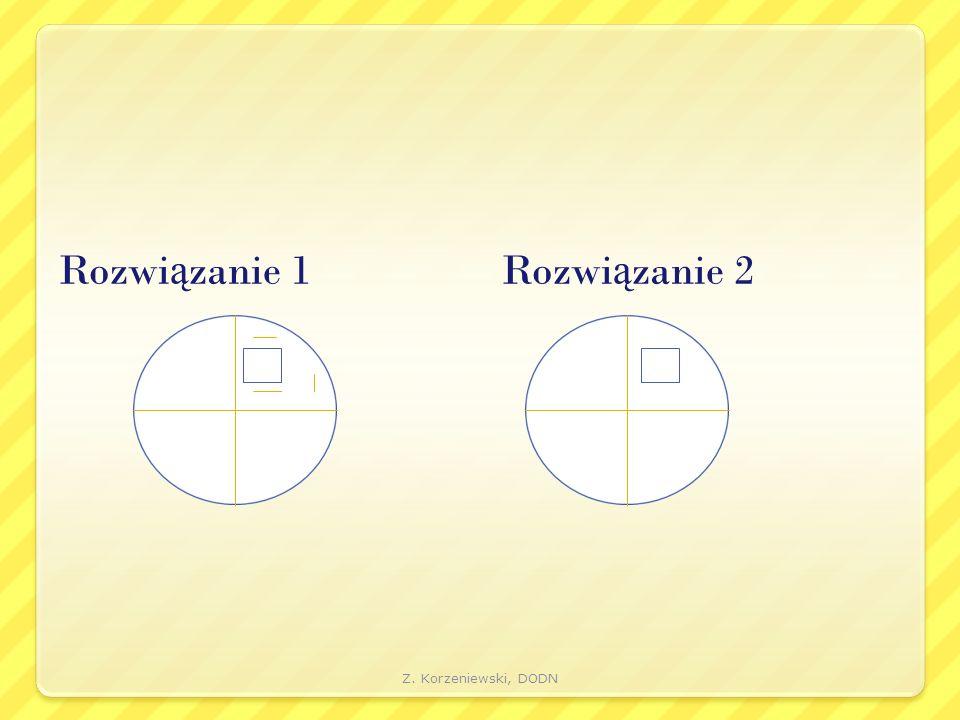Rozwi ą zanie 1 Rozwi ą zanie 2 Z. Korzeniewski, DODN