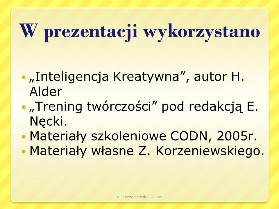 """W prezentacji wykorzystano """"Inteligencja Kreatywna"""", autor H. Alder """"Trening twórczości"""" pod redakcją E. Nęcki. Materiały szkoleniowe CODN, 2005r. Mat"""