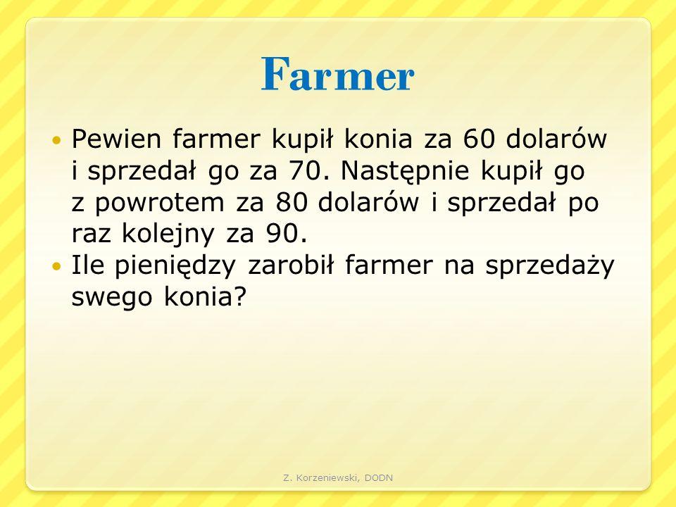 Farmer Pewien farmer kupił konia za 60 dolarów i sprzedał go za 70. Następnie kupił go z powrotem za 80 dolarów i sprzedał po raz kolejny za 90. Ile p