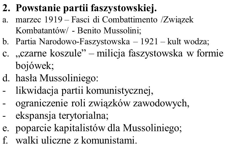 2.Powstanie partii faszystowskiej. a.marzec 1919 – Fasci di Combattimento /Związek Kombatantów/ - Benito Mussolini; b.Partia Narodowo-Faszystowska – 1