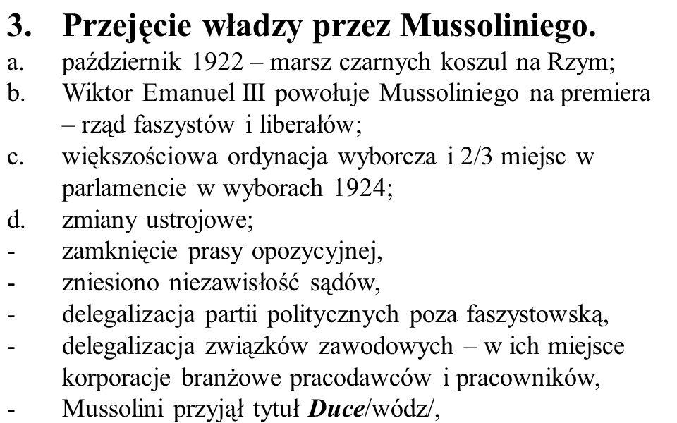 3.Przejęcie władzy przez Mussoliniego. a.październik 1922 – marsz czarnych koszul na Rzym; b.Wiktor Emanuel III powołuje Mussoliniego na premiera – rz