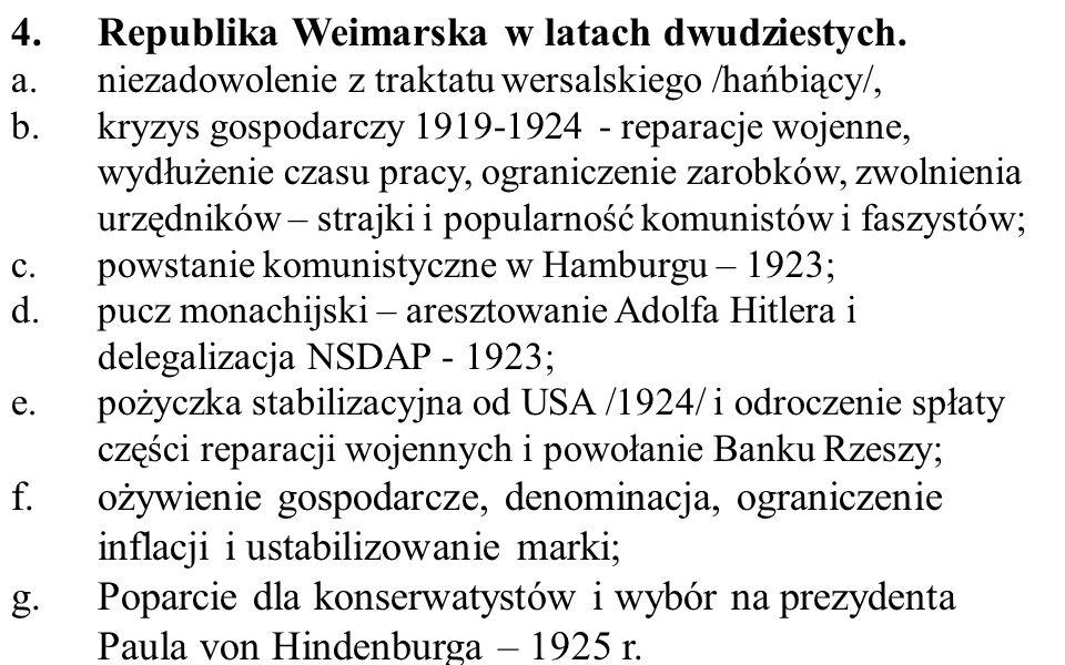 4.Republika Weimarska w latach dwudziestych. a.niezadowolenie z traktatu wersalskiego /hańbiący/, b.kryzys gospodarczy 1919-1924 - reparacje wojenne,