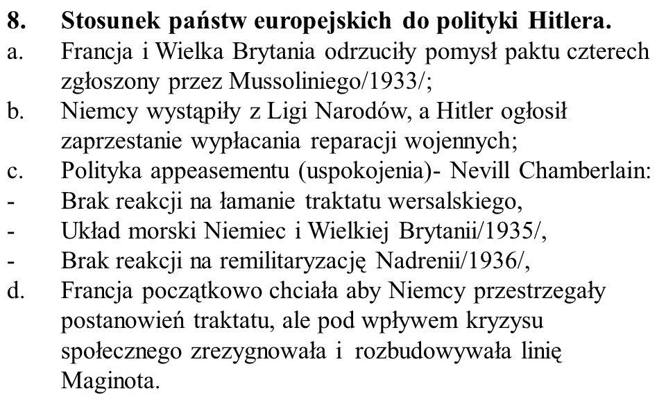8.Stosunek państw europejskich do polityki Hitlera. a.Francja i Wielka Brytania odrzuciły pomysł paktu czterech zgłoszony przez Mussoliniego/1933/; b.