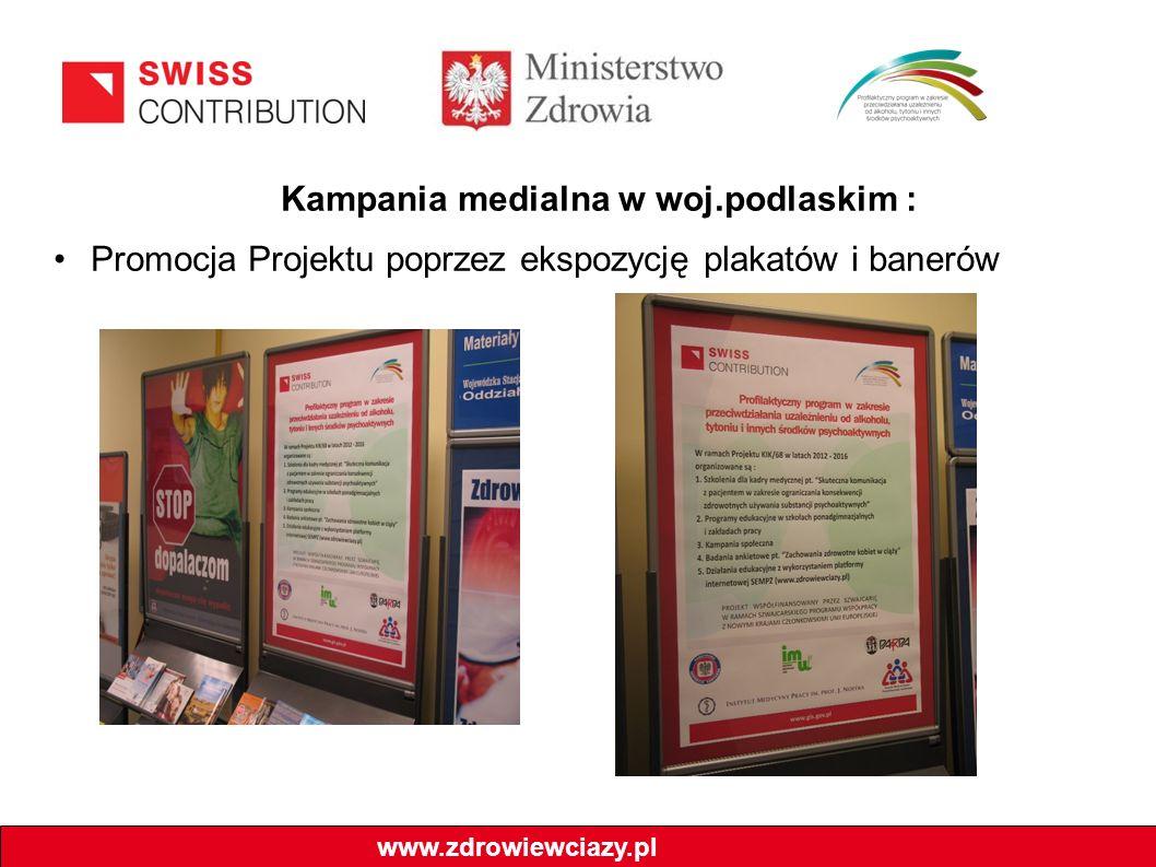 Kampania medialna w woj.podlaskim : Promocja Projektu poprzez ekspozycję plakatów i banerów www.zdrowiewciazy.pl