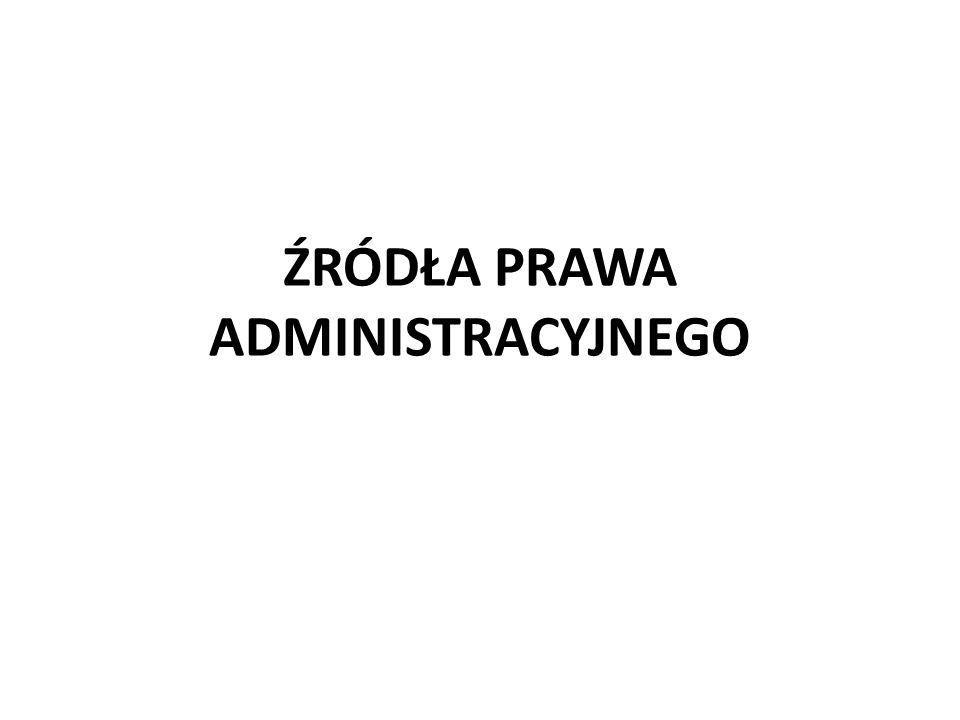 Źródła prawa administracyjnego ROZPORZĄDZENIE Organy wydające rozporządzenia: 1.Prezydent; 2.RM; 3.Prezes RM; 4.Ministrowie; 5.Przewodniczący komitetów wchodzących w skład RM; 6.KRRiTV.
