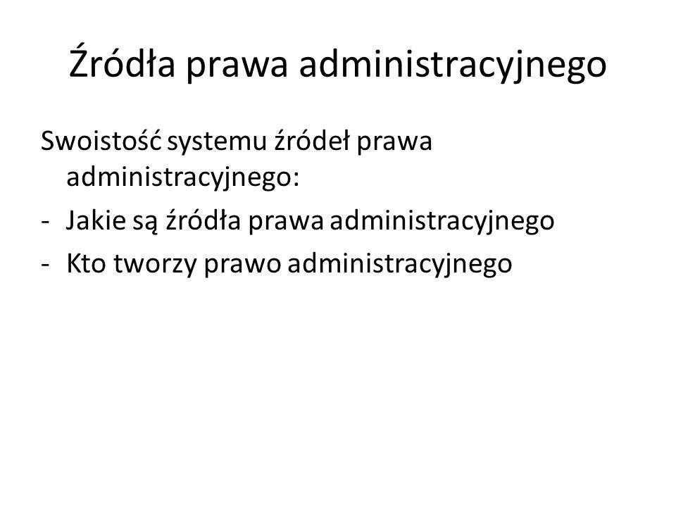 Źródła prawa administracyjnego Podział źródeł prawa administracyjnego: 1.Sensu stricte – np.