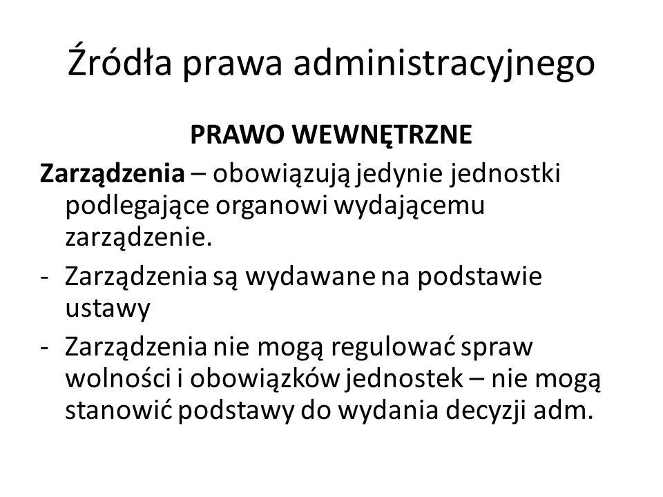 Źródła prawa administracyjnego PRAWO WEWNĘTRZNE Zarządzenia – obowiązują jedynie jednostki podlegające organowi wydającemu zarządzenie. -Zarządzenia s