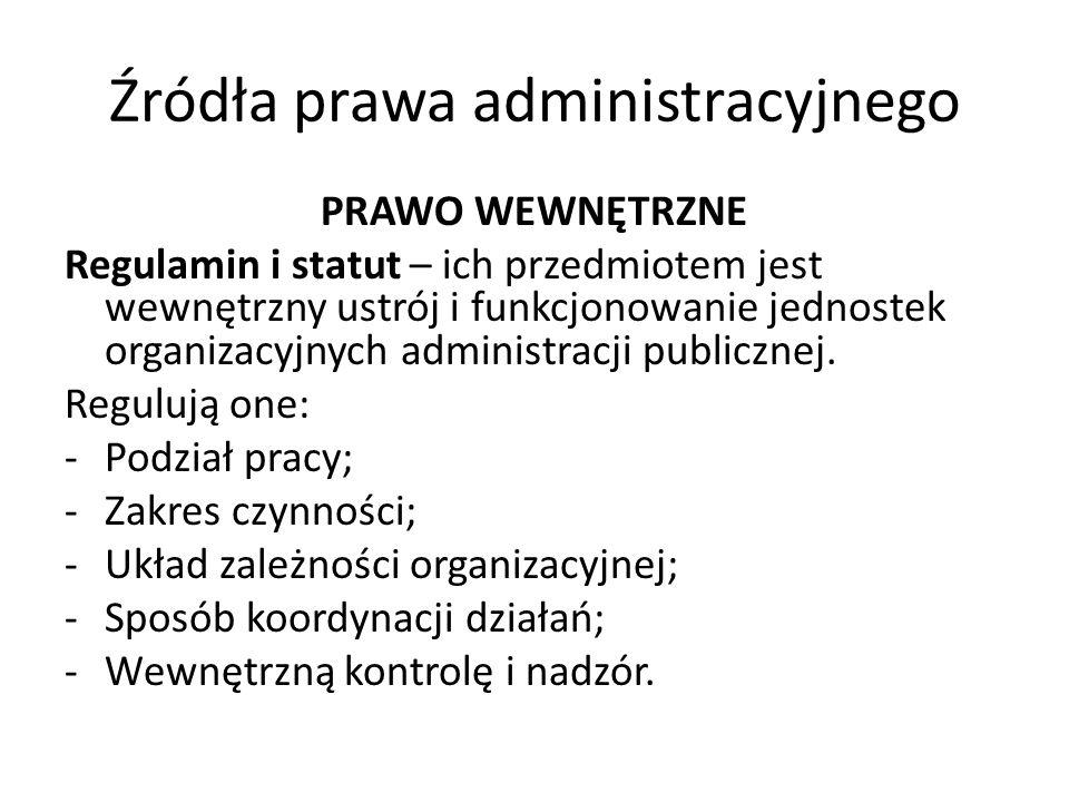 Źródła prawa administracyjnego PRAWO WEWNĘTRZNE Regulamin i statut – ich przedmiotem jest wewnętrzny ustrój i funkcjonowanie jednostek organizacyjnych